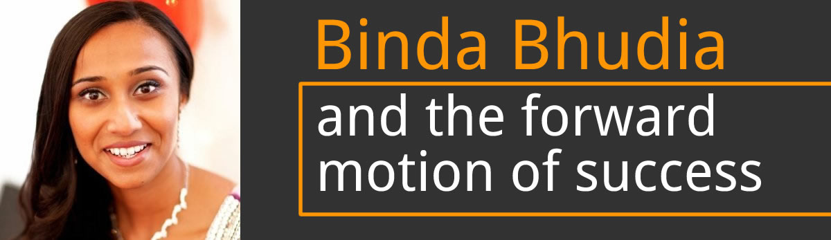Binda Bhudia and the forward motion of success