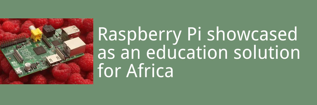 Raspberry Pi showcased as an education solution for Africa